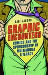 Graphic Encounters: Comics and the Sponsorship of Multimodal Literacy by Dale Jacobs