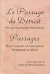 Le passage du Détroit : 300 ans de présence francophone = Passages : three centuries of francophone presence at le Détroit