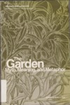 The garden : myth, meaning and metaphor by Brian John Day, Jon Lovett-Doust, Brigitte Weltman-Aron, D. Fairchild Ruggles, Edwinna von Baeyer, and Mark Laird