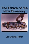 The Ethics of the New Economy by Leo Groarke